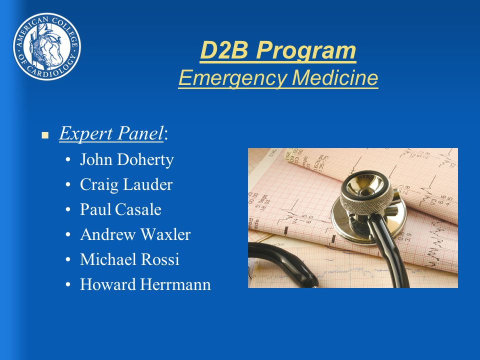 D2B Program Emergency Medicine n Expert Panel: John Doherty Craig Lauder Paul Casale Andrew Waxler Michael Rossi Howard Herrmann