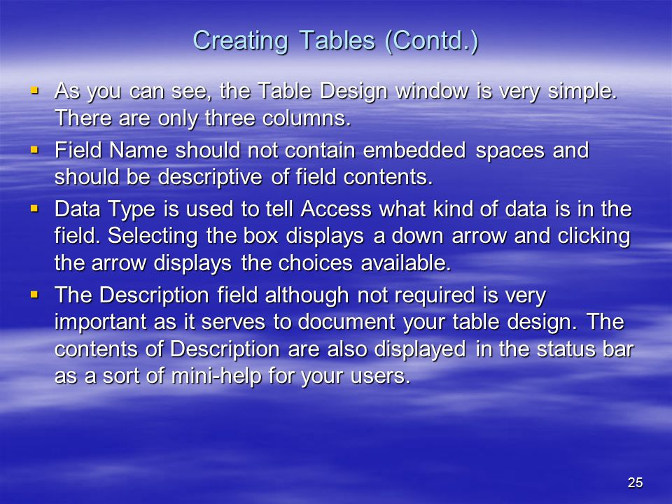 25 Creating Tables (Contd.)  As you can see, the Table Design window is very simple.