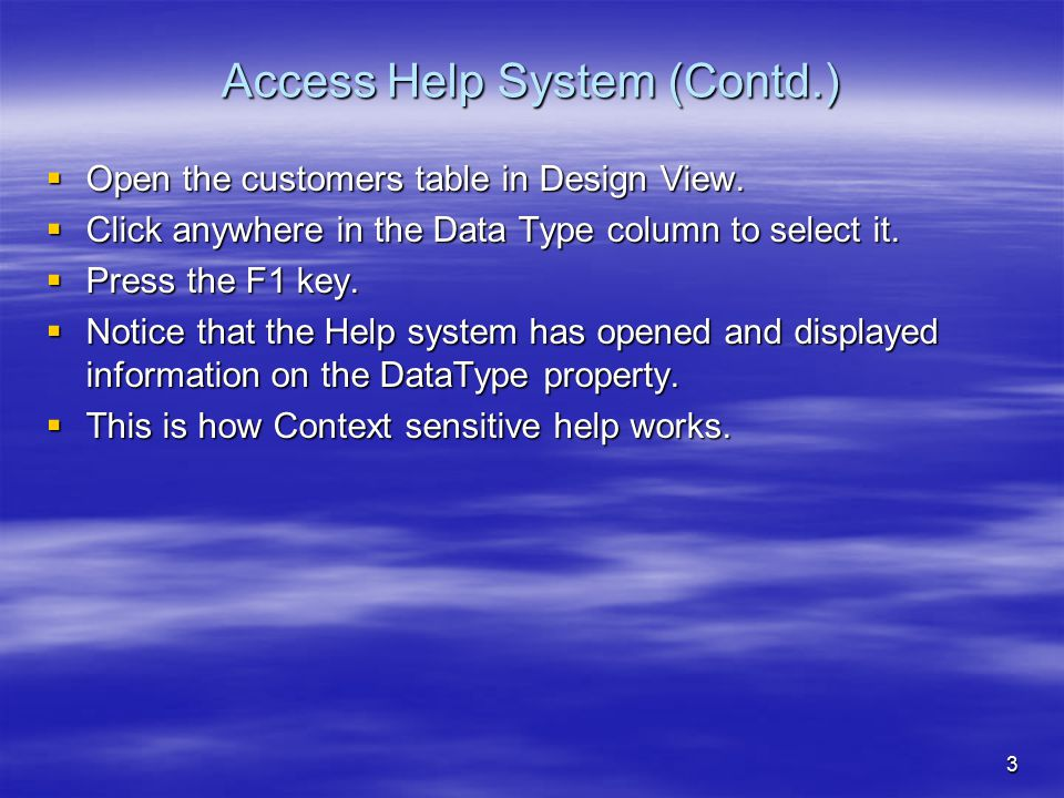 3 Access Help System (Contd.)  Open the customers table in Design View.