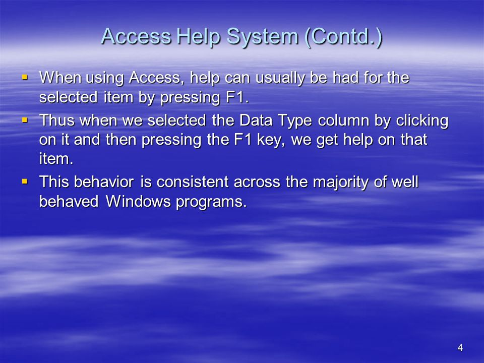 4 Access Help System (Contd.)  When using Access, help can usually be had for the selected item by pressing F1.