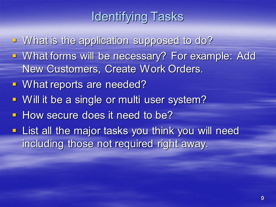 9 Identifying Tasks  What is the application supposed to do.