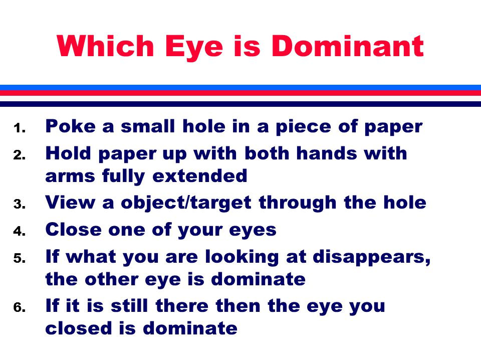 Which Eye is Dominant 1. Poke a small hole in a piece of paper 2.