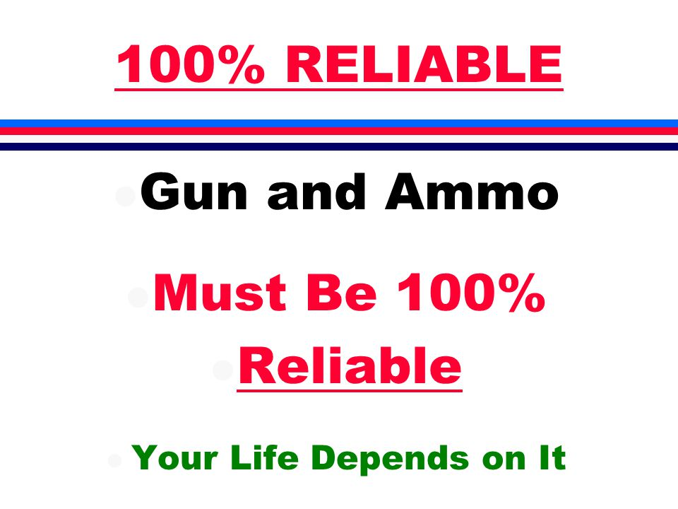 100% RELIABLE l Gun and Ammo l Must Be 100% l Reliable l Your Life Depends on It