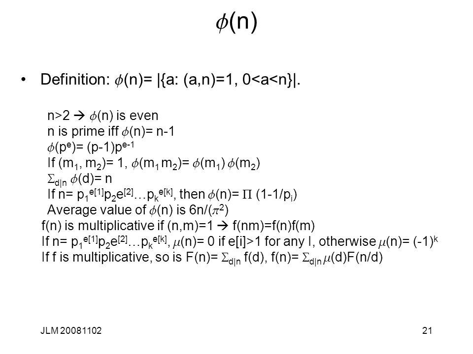 21 f (n) Definition: f (n)= |{a: (a,n)=1, 0<a<n}|. n>2  f (n) is even n is prime iff f (n)= n-1 f (p e )= (p-1)p e-1 If (m 1, m 2 )= 1, f (m 1 m 2 )=