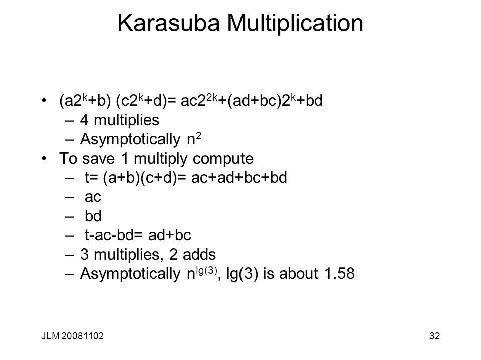 32 Karasuba Multiplication (a2 k +b) (c2 k +d)= ac2 2k +(ad+bc)2 k +bd –4 multiplies –Asymptotically n 2 To save 1 multiply compute – t= (a+b)(c+d)= a
