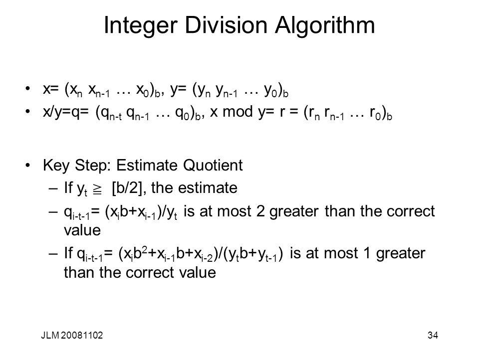 34 Integer Division Algorithm x= (x n x n-1 … x 0 ) b, y= (y n y n-1 … y 0 ) b x/y=q= (q n-t q n-1 … q 0 ) b, x mod y= r = (r n r n-1 … r 0 ) b Key St