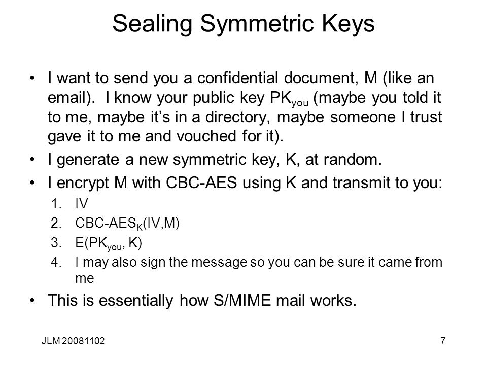 7 Sealing Symmetric Keys I want to send you a confidential document, M (like an email).