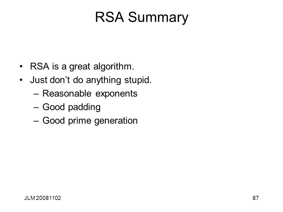 87 RSA Summary RSA is a great algorithm. Just don't do anything stupid.