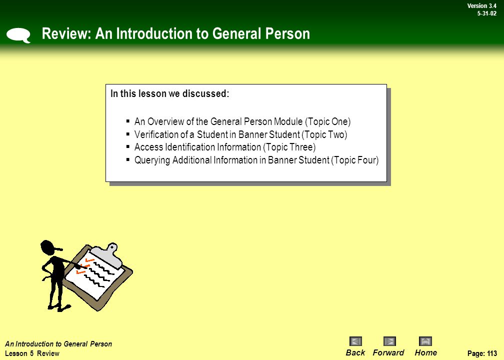 Page: 112 BackForwardHome Version # Page: 112 Version 3.4 5-31-02 On Your Own Activity: Querying Address Information in Banner Student  Steps:Action: Open SPAIDEN Loads General Person form 1) Query Banner for 'Diane Marie Cashisniotvis ' address.Diane 'Marie Cashisniotvis ' information is currently stored in the SPAIDEN form as she is the last entry.