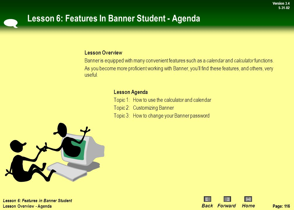 Page: 115 BackForwardHome Version # Page: 115 Version 3.4 5-31-02 Lesson 6: Features in Banner Student