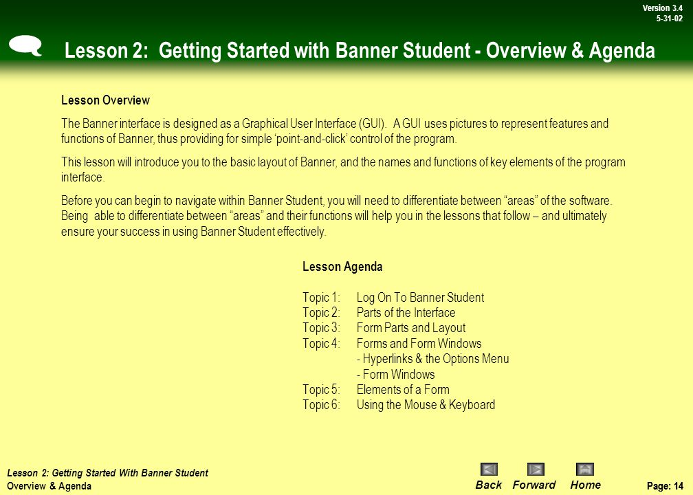 Page: 13 BackForwardHome Version # Page: 13 Version 3.4 5-31-02 Lesson 2: Getting Started with Banner Student