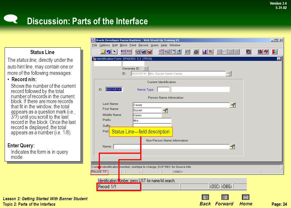 Page: 23 BackForwardHome Version # Page: 23 Version 3.4 5-31-02 Discussion: Parts of the Interface NOTE: Remember to look at your auto hint frequently, especially if you have a problem entering data into a field.