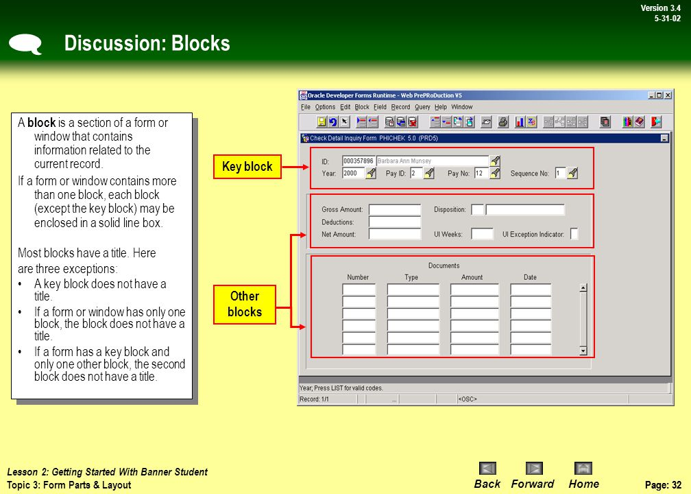 Page: 31 BackForwardHome Version # Page: 31 Version 3.4 5-31-02 Discussion: Blocks When the cursor is in the key block, enterable fields in the key block are enabled.