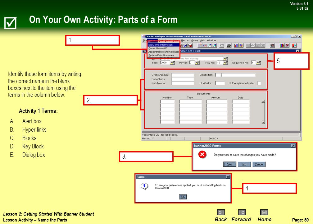 Page: 49 BackForwardHome Version # Page: 49 Version 3.4 5-31-02 Discussion: Using the Mouse & Keyboard  Lesson 2: Getting Started With Banner Student Topic 6: Using the Mouse & Keyboard 3 2 1 Blue text When using the mouse to access various parts of Banner, be aware, the majority of these steps will be achieved through a SINGLE mouse click.