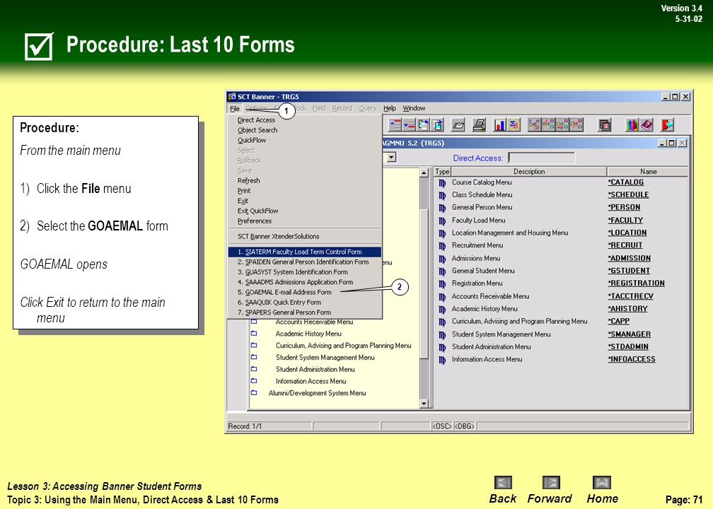 Page: 70 BackForwardHome Version # Page: 70 Version 3.4 5-31-02 Discussion: Last 10 Forms Used You can quickly re-access a form that was previously opened in the current session.