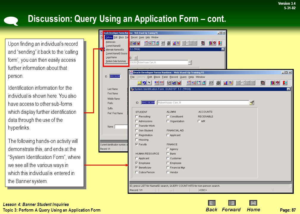 Page: 86 BackForwardHome Version # Page: 86 Version 3.4 5-31-02 Discussion: Query Using an Application Form  Using the search button (1) in an application form initiates the query process as outlined 3 pages back.