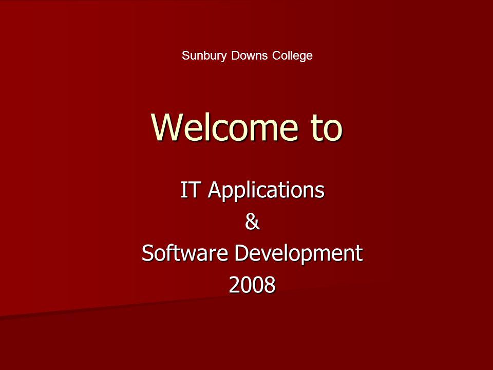 Welcome to IT Applications & Software Development 2008 Sunbury Downs College
