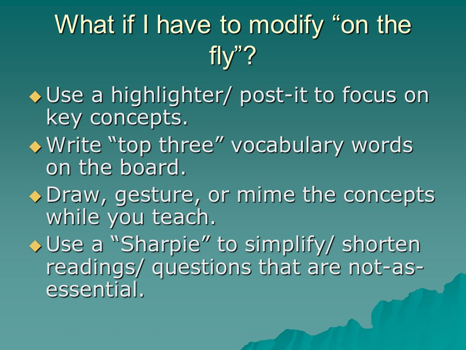 What if I have to modify on the fly .  Use a highlighter/ post-it to focus on key concepts.