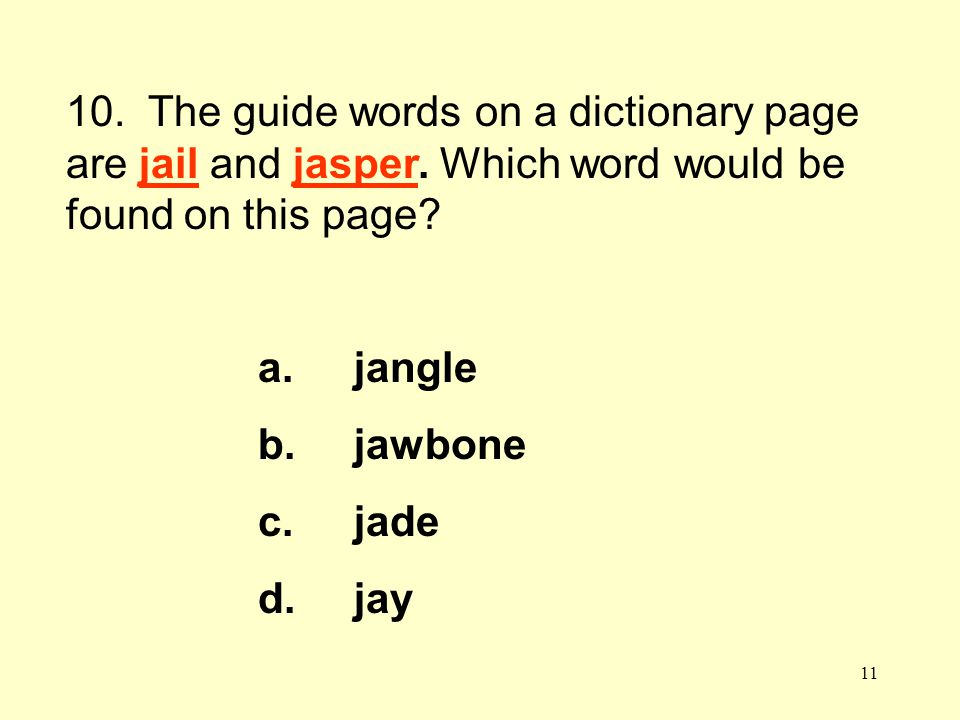10. The guide words on a dictionary page are jail and jasper.