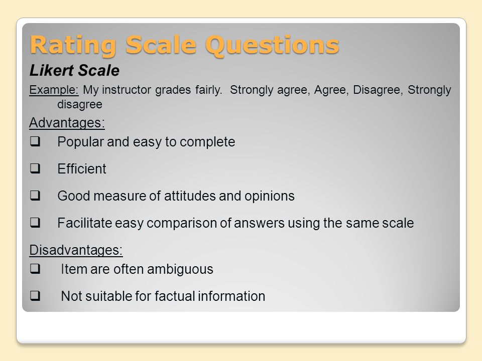 Rating Scale Questions Likert Scale Example: My instructor grades fairly.
