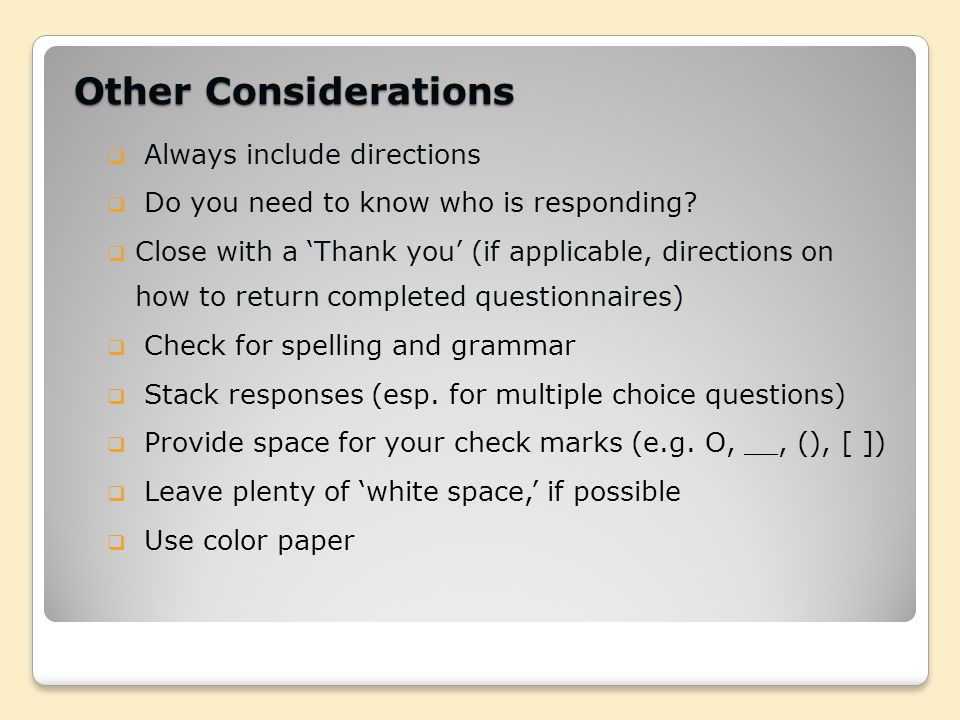 Other Considerations  Always include directions  Do you need to know who is responding.