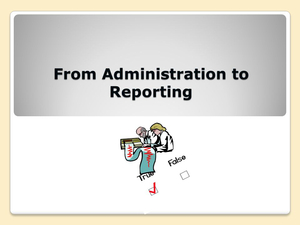 From Administration to Reporting