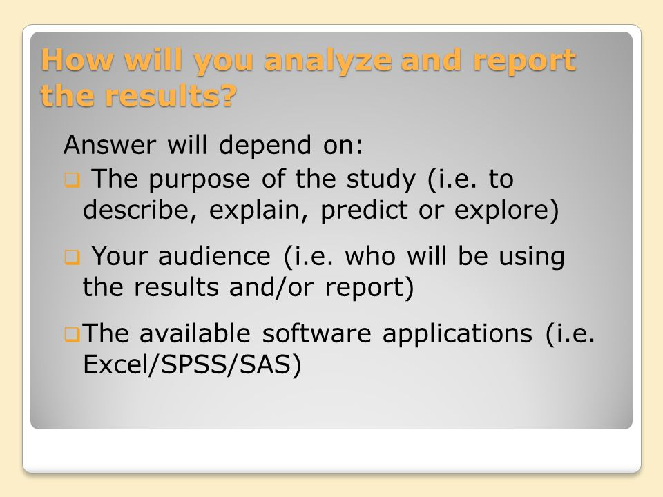 How will you analyze and report the results.