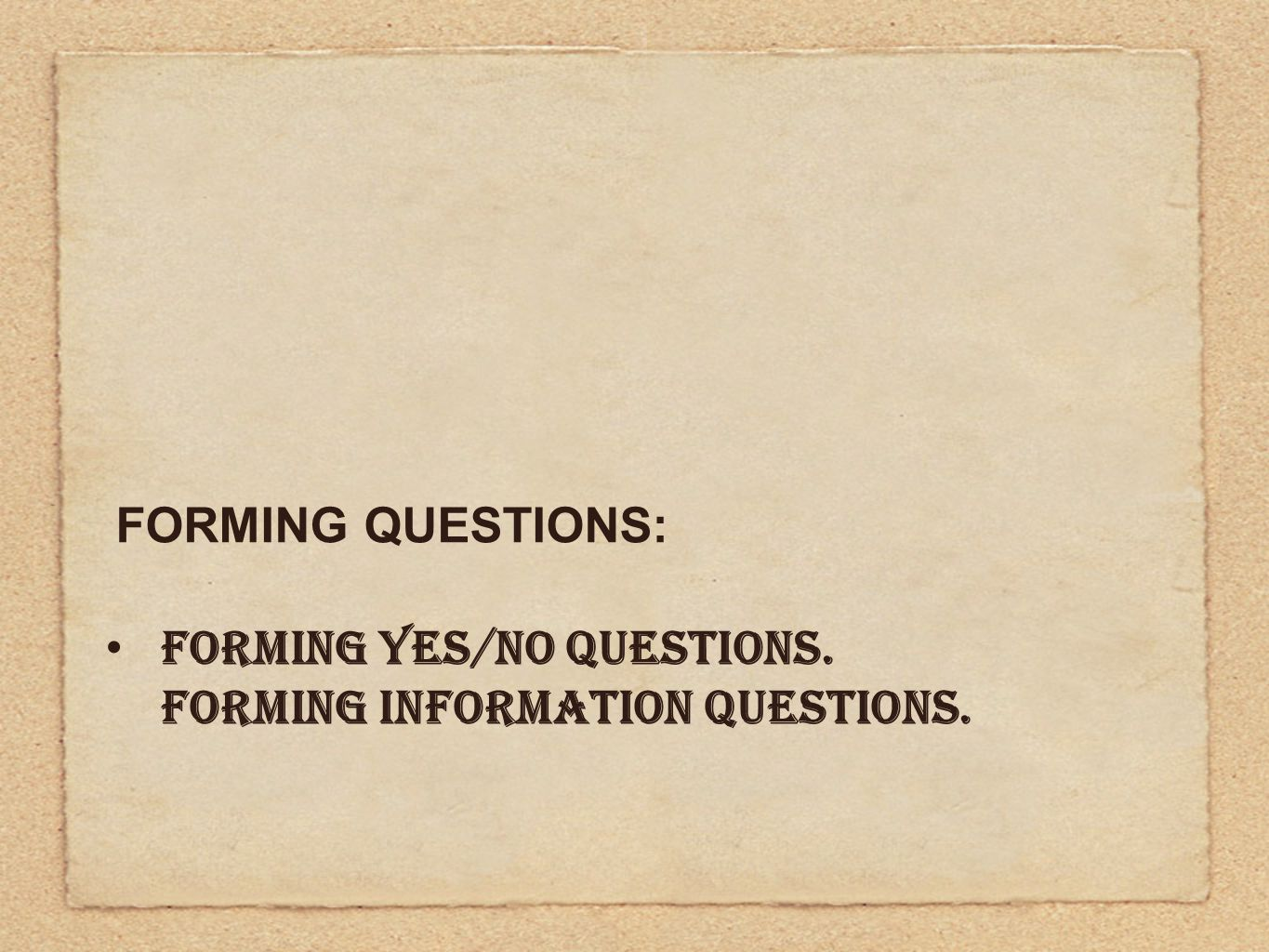 FORMING YES/NO QUESTIONS. FORMING INFORMATION QUESTIONS. FORMING QUESTIONS: