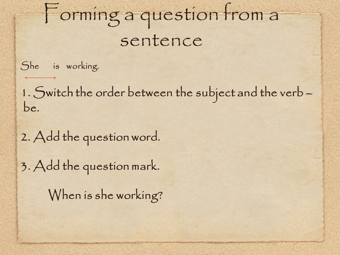 Forming a question from a sentence She is working.