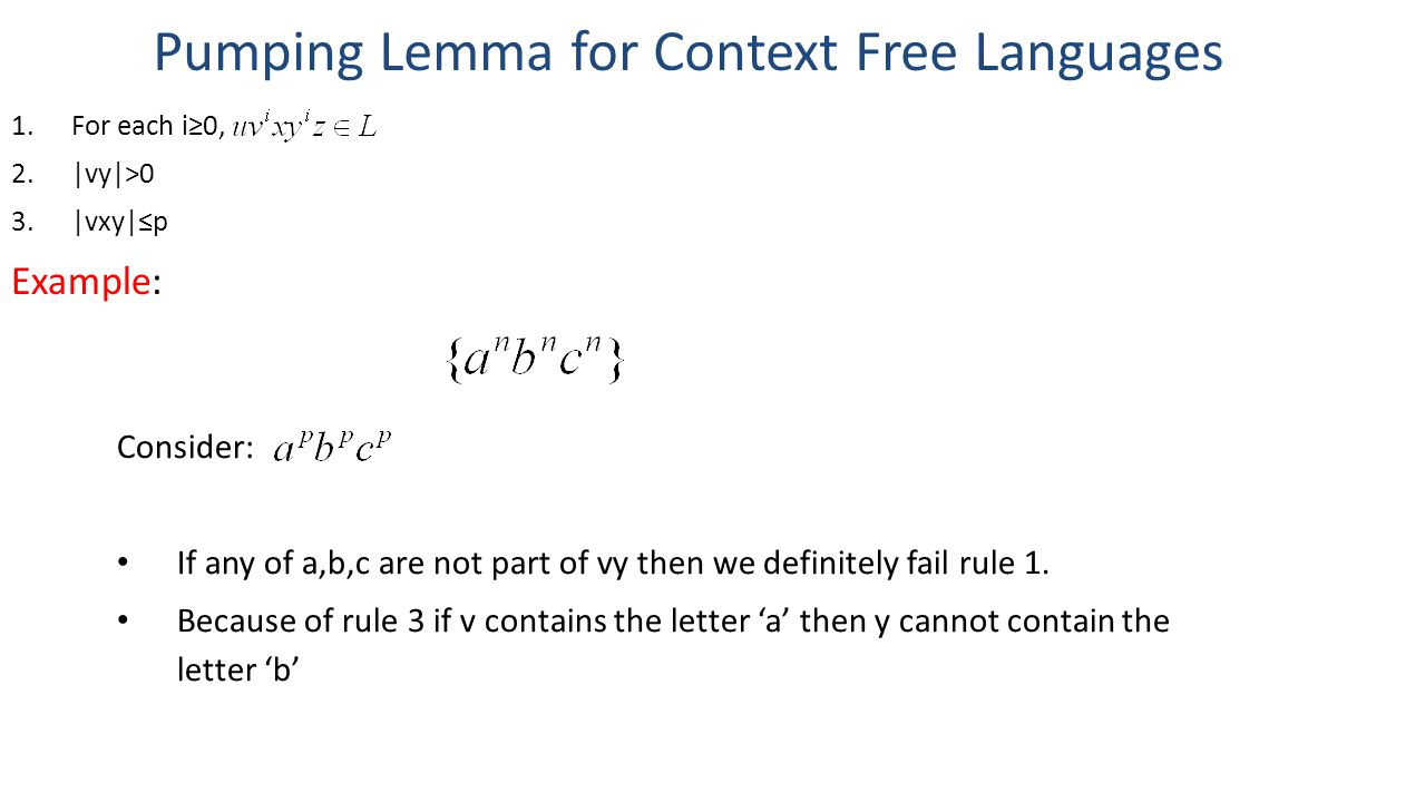 Pumping Lemma for Context Free Languages 1.For each i≥0, 2.|vy|>0 3.|vxy|≤p Example:.