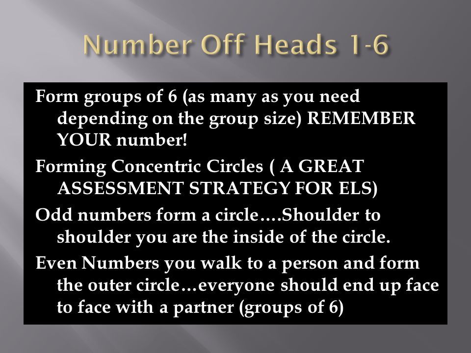 Form groups of 6 (as many as you need depending on the group size) REMEMBER YOUR number.