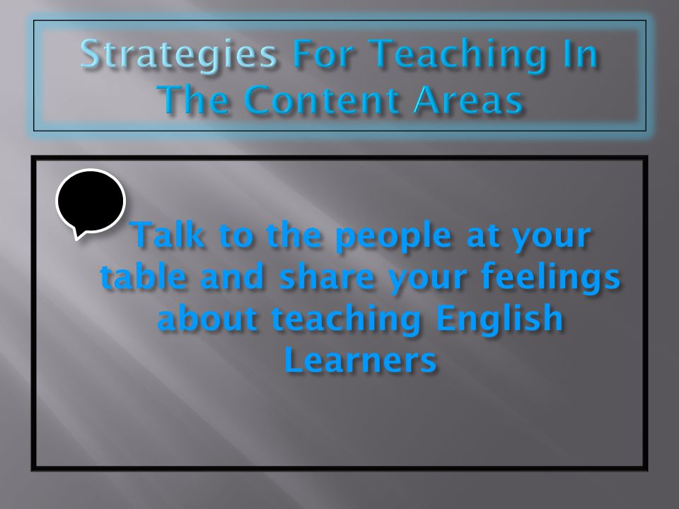 Talk to the people at your table and share your feelings about teaching English Learners