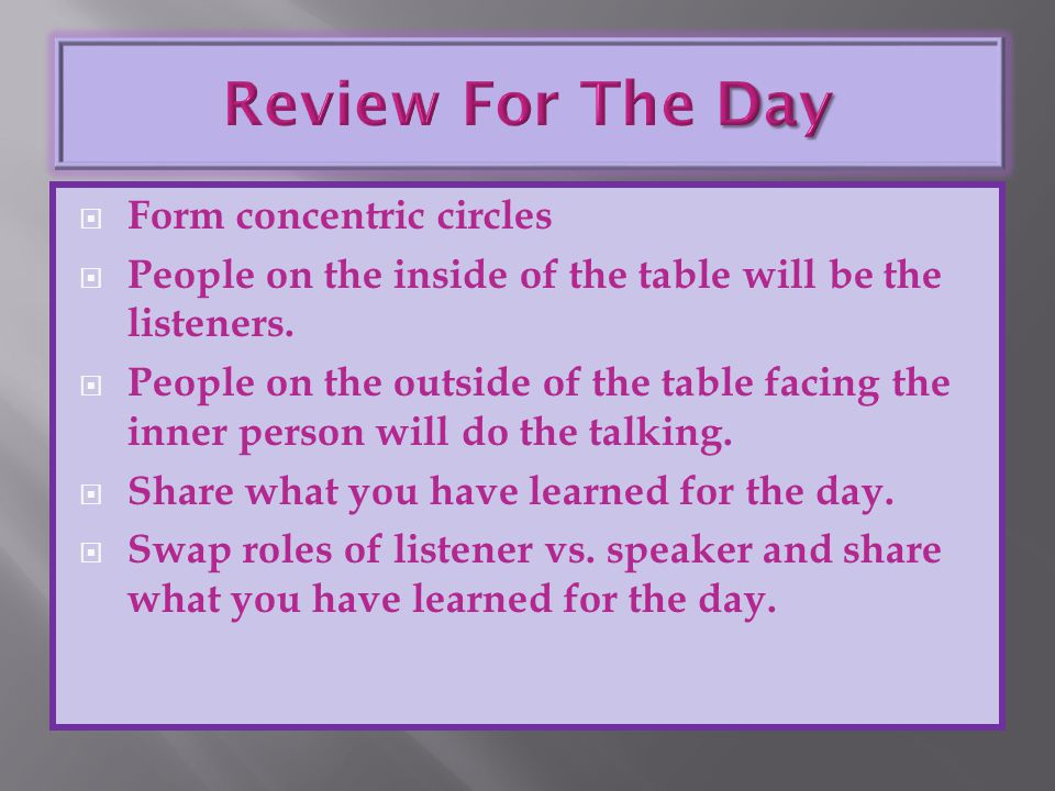  Form concentric circles  People on the inside of the table will be the listeners.