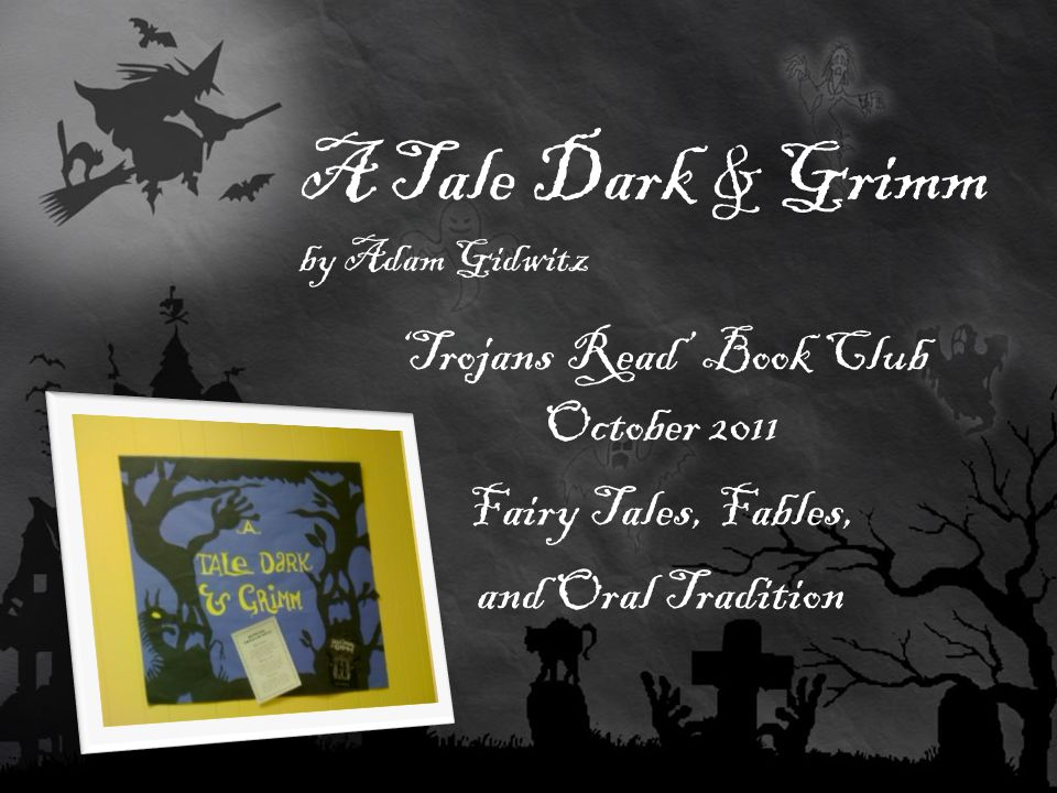 A Tale Dark & Grimm by Adam Gidwitz 'Trojans Read' Book Club October 2011 Fairy Tales, Fables, and Oral Tradition