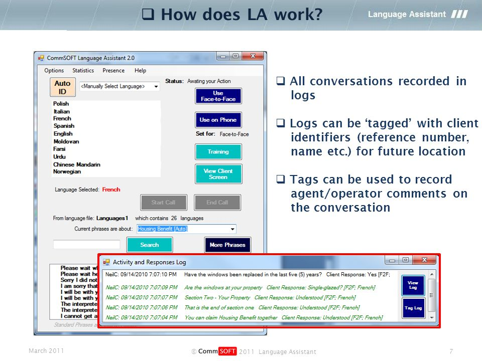 March 2011 © 2011 Language Assistant 7  All conversations recorded in logs  Logs can be 'tagged' with client identifiers (reference number, name etc