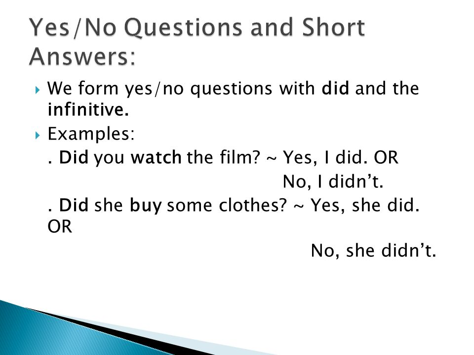  We form yes/no questions with did and the infinitive.