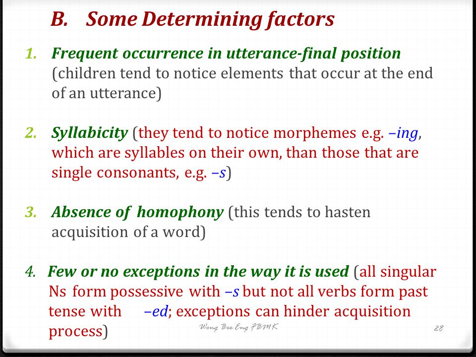 B. Some Determining factors 1. Frequent occurrence in utterance-final position (children tend to notice elements that occur at the end of an utterance