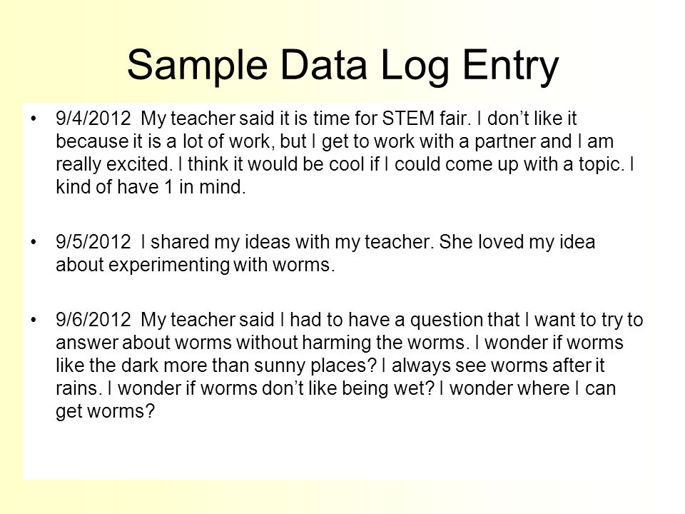 Requirements All projects must have a Data Log The log should be in the form of a notebook or tablet showing evidence of student work throughout investigation period.