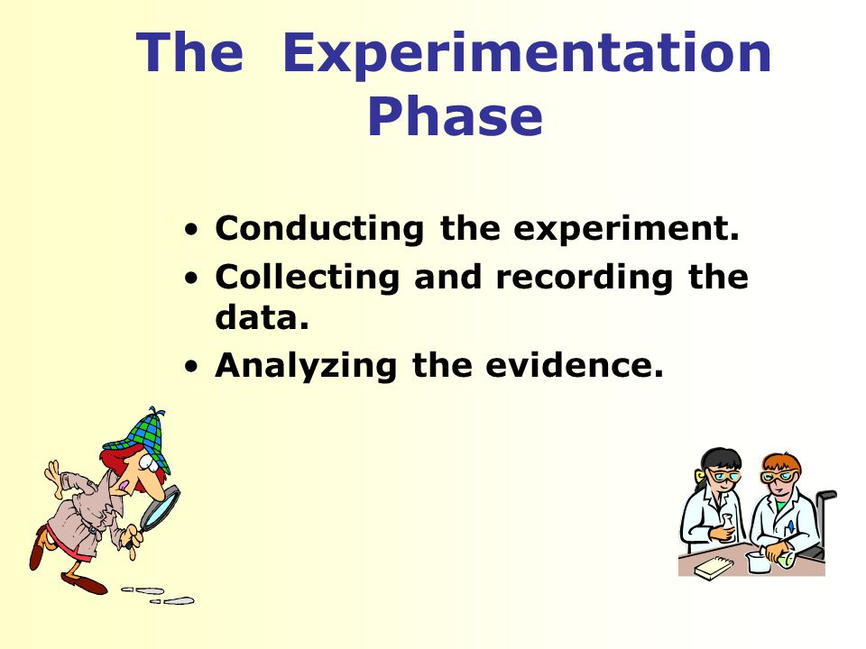 The Experimentation Phase Conducting the experiment.