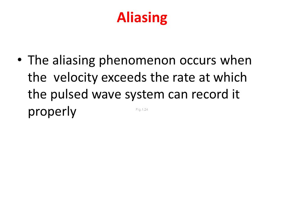Fig.1.24 Aliasing The aliasing phenomenon occurs when the velocity exceeds the rate at which the pulsed wave system can record it properly