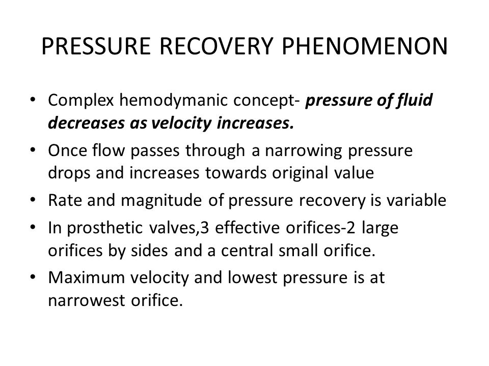 PRESSURE RECOVERY PHENOMENON Complex hemodymanic concept- pressure of fluid decreases as velocity increases. Once flow passes through a narrowing pres