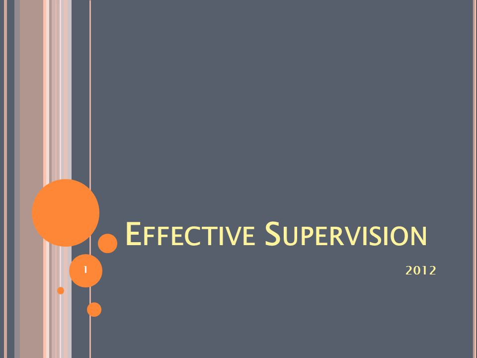 E FFECTIVE S UPERVISION 2012 1