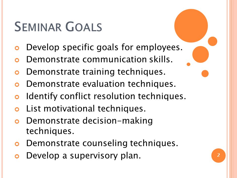 S EMINAR G OALS Develop specific goals for employees.
