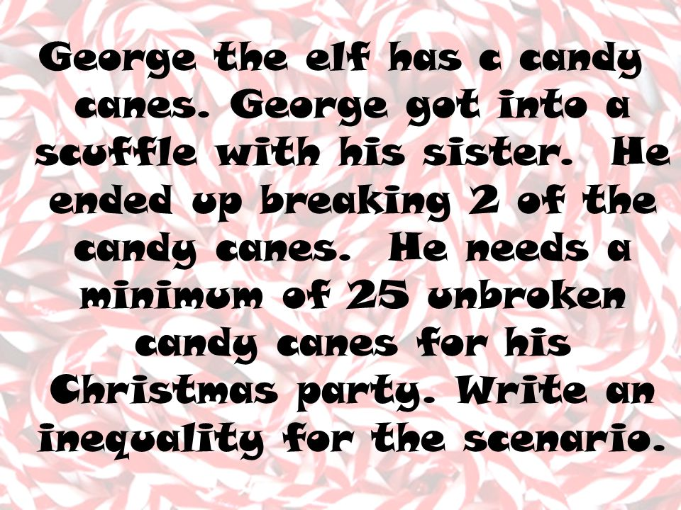 George the elf has c candy canes. George got into a scuffle with his sister.
