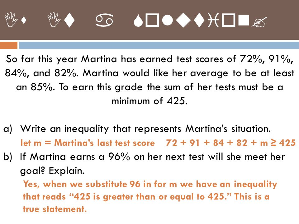 So far this year Martina has earned test scores of 72%, 91%, 84%, and 82%. Martina would like her average to be at least an 85%. To earn this grade th