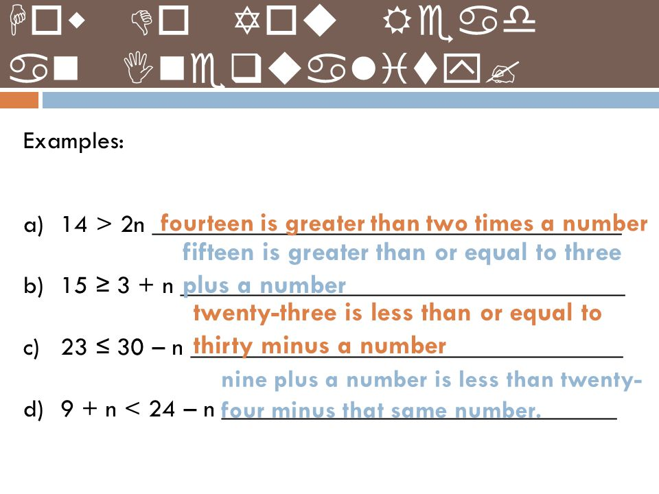 How Do You Read an Inequality? Examples: a)14 > 2n ______________________________________ b)15 ≥ 3 + n ____________________________________ c)23 ≤ 30