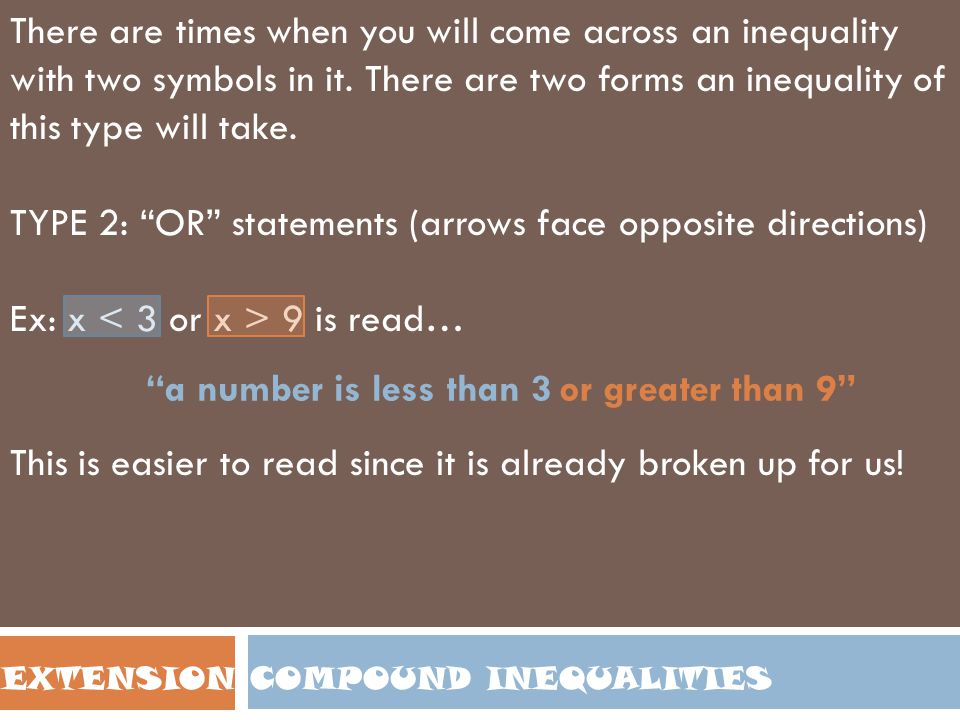 COMPOUND INEQUALITIES There are times when you will come across an inequality with two symbols in it. There are two forms an inequality of this type w