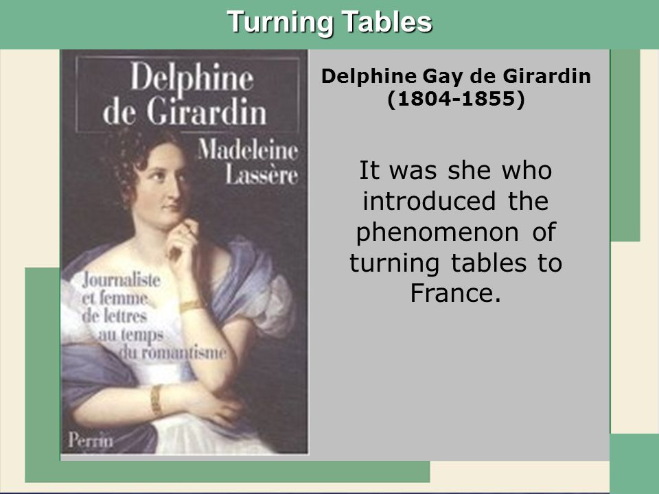 Delphine Gay de Girardin (1804-1855) It was she who introduced the phenomenon of turning tables to France.