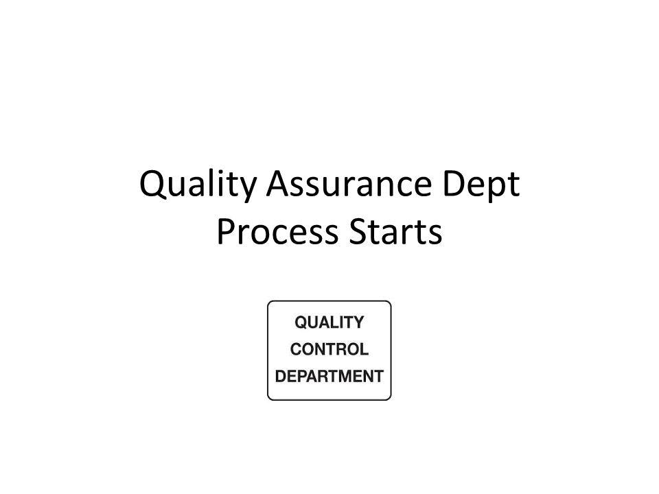 Quality Assurance Dept Process Starts