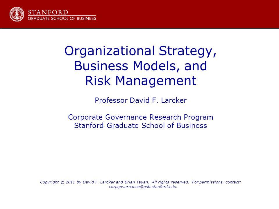 Organizational Strategy, Business Models, and Risk Management Professor David F.